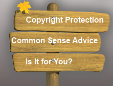 Copyright Protection: Common Sense Advice for Your Writing - Is it for You?